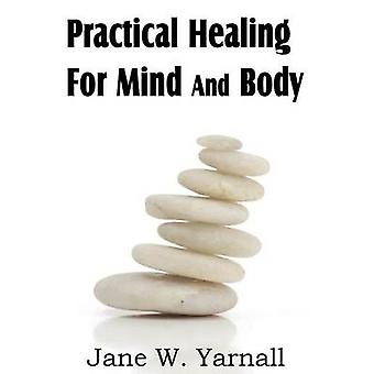 Practical Healing For Mind And Body by Yarnall & Jane