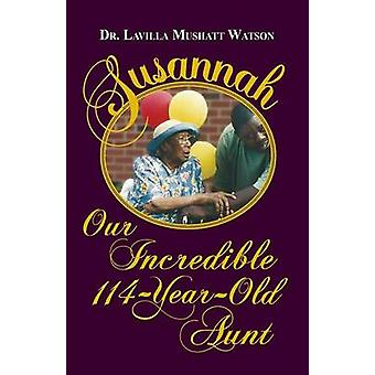Susannah Our Incredible 114YearOld Aunt by Watson & Lavilla Mushatt