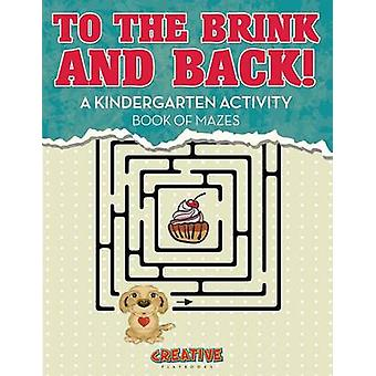 To the Brink and Back A Kindergarten Activity Book of Mazes by Creative Playbooks