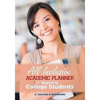 All Inclusive Academic Planner for Beginning College Students by Journals Notebooks
