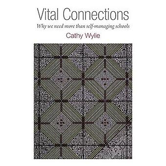 Vital Connections Why We Need More Than SelfManaging Schools by Wylie & Cathy