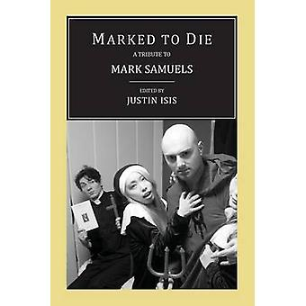 Marked to Die A Tribute to Mark Samuels by Isis & Justin