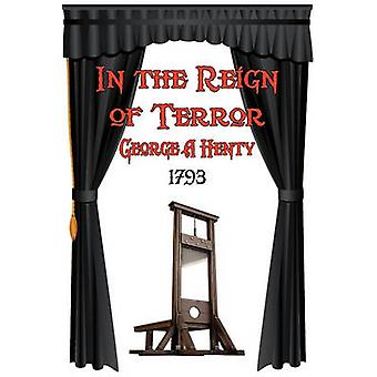 In the Reign of Terror by Henty & George A.