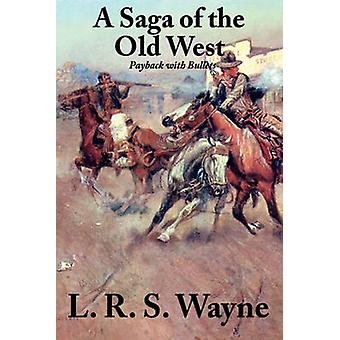 A Saga of the Old West Payback with Bullets by Wayne & L. R. S.