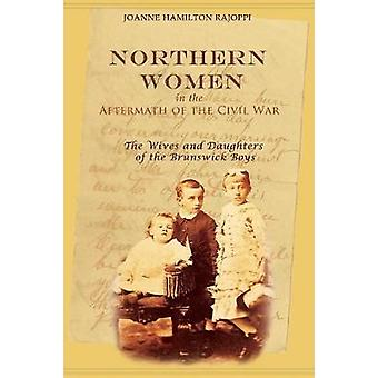 Northern Women in the Aftermath of the Civil War The Wives and Daughters of the Brunswick Boys by Rajoppi & Joanne Hamilton
