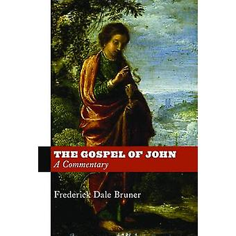 The Gospel of John - A Commentary by Frederick Dale Bruner - 978080286