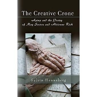 The Creative Crone - Aging and the Poetry of May Sarton and Adrienne R
