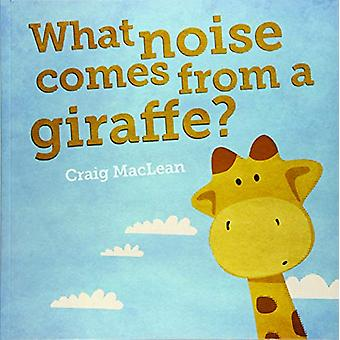 What Noise Comes From a Giraffe? by Craig MacLean - 9781460752241 Book