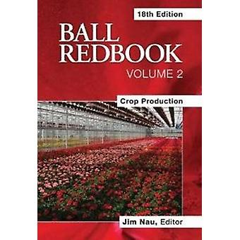 Ball Redbook - Volume 2 -crop Production by Jim Nau - 9781883052683 Bo