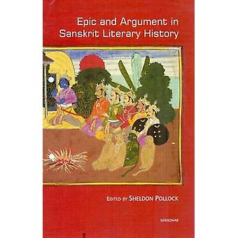 Epic and Argument in Sanskrit Literary History - Essays in Honour of R