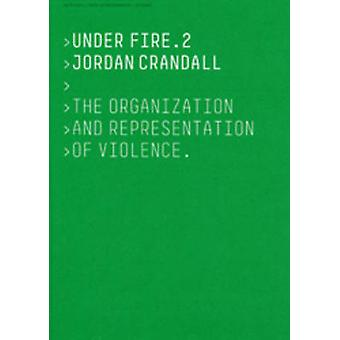 Under Fire - The Organization and Representation of Violence - v. 2 by
