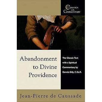 Abandonment to Divine Providence - The Classic Text with a Spiritual C
