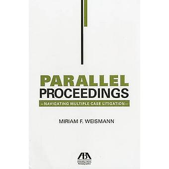 Parallel Proceedings - Navigating Multiple Case Litigation by Miriam F