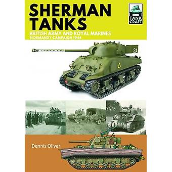 Sherman Tanks of the British Army and Royal Marines - Normandy Campaig
