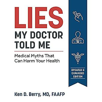 Lies My Doctor Told Me - Medical Myths That Can Harm Your Health by Ke