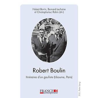 Robert Boulin - Itineraires d'Un Gaulliste (Libourne - Paris) by Huber