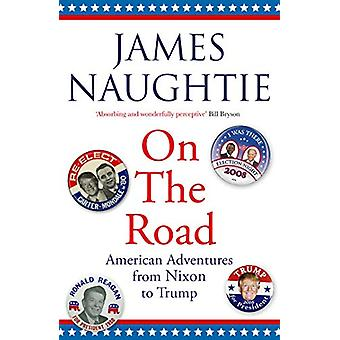 On the Road - Adventures from Nixon to Trump by James Naughtie - 97814