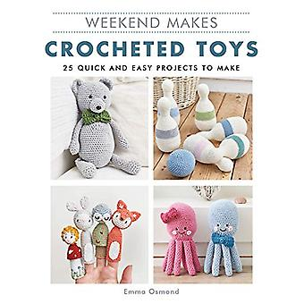Weekend Makes - Crocheted Toys - 25 Quick and Easy Projects to Make by