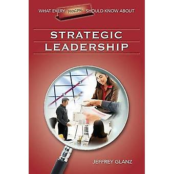 What Every Principal Should Know About Strategic Leadership by Jeffre