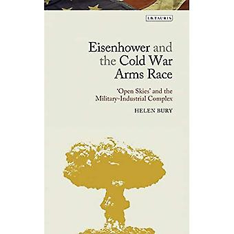 Eisenhower and the Cold War Arms Race: 'Open Skies' and the Military-Industrial Complex (Library of Modern American� History)