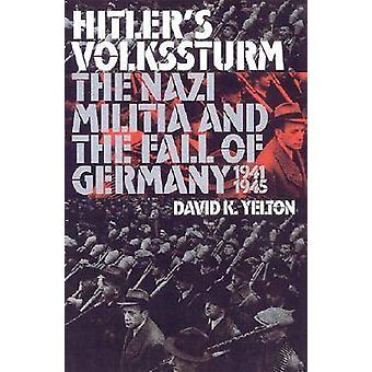 Hitler's Volkssturm - The Nazi Militia and the Fall of Germany - 1944-