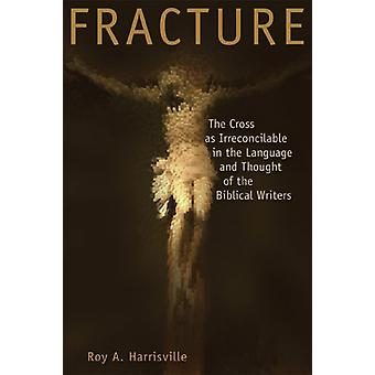 Fracture - The Irreconcilable Cross by Roy A. Harrisville - 9780802833