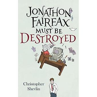 Jonathon Fairfax Must Be Destroyed by Christopher Shevlin - 978095696
