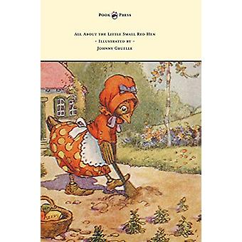 All About the Little Small Red Hen - Illustrated by Johnny Gruelle by