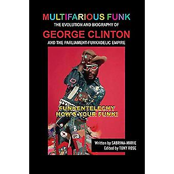 Multifarious Funk - The Evolution and Biography of George Clinton and