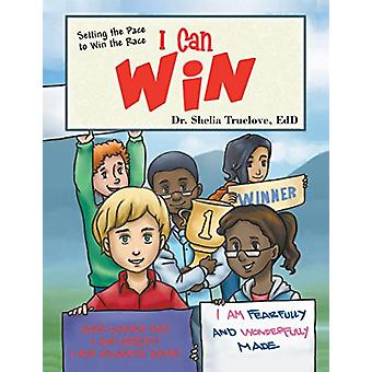 I Can Win - Setting the Pace to Win the Race by Dr Shelia Truelove Edd