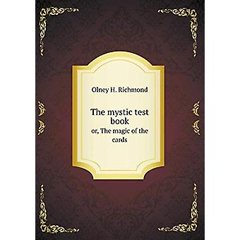 The Mystic Test Book Or - the Magic of the Cards by Olney H Richmond