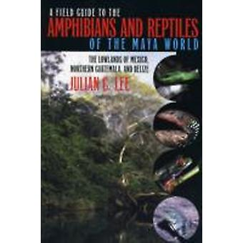 Julian C. Lee: A Field Guide to the Amphibians and Reptiles of the Maya World
