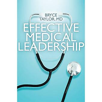 Effective Medical Leadership by Bryce Taylor