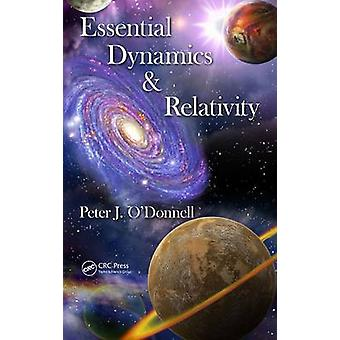 Essential Dynamics and Relativity by ODonnell & Peter J. Department of Applied Mathematics and Theoretical Physics & University of Cambridge & and Fellow of St. Edmunds College & Cambridge & UK