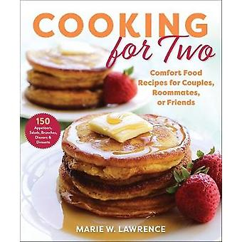 Cooking for Two Comfort Food Recipes for Couples Roommates or Friends