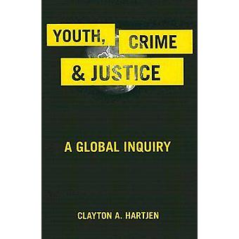 Youth - Crime - and Justice - A Global Inquiry by Clayton A. Hartjen -