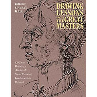 Drawing Lessons from the Great Masters (New edition) by Robert Beverl