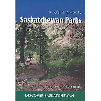 A User's Guide to Saskatchewan Parks by Michael Clancy - Anna Clancy