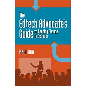 The Edtech Advocate's Guide to Leading Change in Schools by Mark Gura