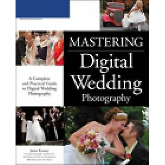 Mastering Digital Wedding Photography by James Karney - 9781598633290