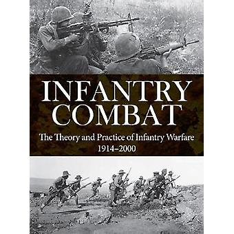 Infantry Combat - The Theory and Practice of Infantry Warfare 1914-200