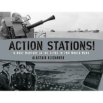 Action Stations! - U-boat Warfare in the Clyde in Two World Wars by Al