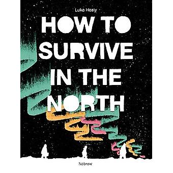 How to Survive in the North by Luke Healy - 9781910620328 Book