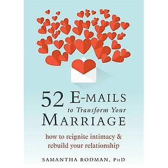 52 E-Mails to Transform Your Marriage - How to Reignite Intimacy and R