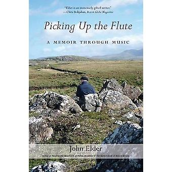 Picking Up the Flute A Memoir Through Music by Elder & John