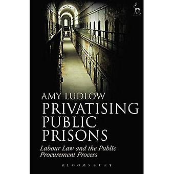 Privatisera offentliga fängelser: Arbetsrätt och den offentliga upphandlingsprocessen