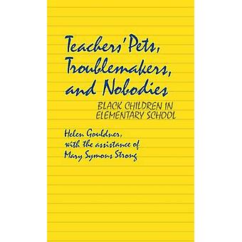 Teachers Pets Troublemakers and Nobodies Black Children in Elementary School by Gouldner & Helen P.