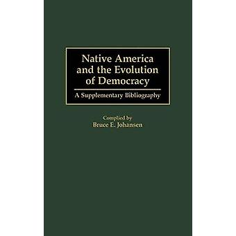Native America and the Evolution of Democracy A Supplementary Bibliography by Johansen & Bruce Elliott