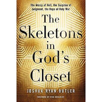 The Skeletons in Gods Closet  The Mercy of Hell the Surprise of Judgment the Hope of Holy War by Joshua Ryan Butler