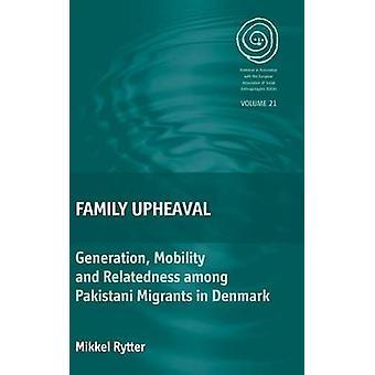 Family Upheaval Generation Mobility and Relatedness among Pakistani Migrants in Denmark par Rytter et Mikkel